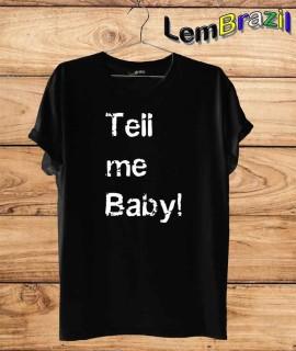Camiseta Tell Me Baby LemBrazil. Camiseta 100% Algodão personalizada com Impressão Digital garantindo maior durabilidade e conforto!