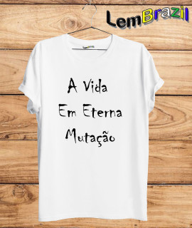 Camiseta A Vida Em Eterna Mutação LemBrazil. Camiseta 100% Algodão personalizada com Impressão Digital garantindo maior durabilidade e conforto!